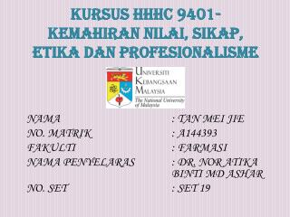KURSUS HHHC 9401- KEMAHIRAN NILAI, SIKAP, ETIKA DAN PROFESIONALISME