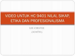 VIDEO UNTUK HC 9401 NILAI, SIKAP, ETIKA DAN PROFESIONALISMA