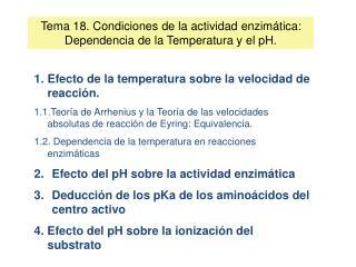 Tema 18. Condiciones de la actividad enzim tica: Dependencia de la Temperatura y el pH.