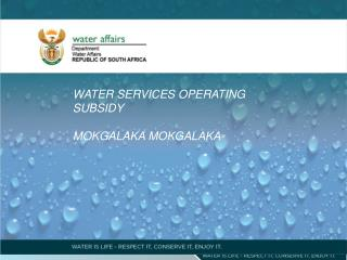 WATER SERVICES OPERATING SUBSIDY MOKGALAKA MOKGALAKA