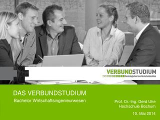 DAS VERBUNDSTUDIUM Prof. Dr.-Ing. Gerd Uhe Hochschule Bochum 10. Mai 2014