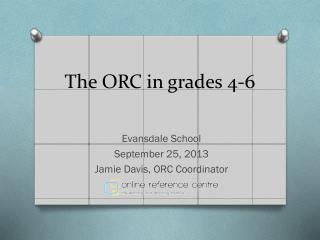 The ORC in grades 4-6
