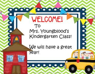 To  Mrs .  Youngblood's Kindergarten Class! We will have a great year!