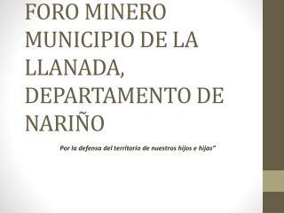FORO MINERO  MUNICIPIO DE LA LLANADA, DEPARTAMENTO DE NARIÑO