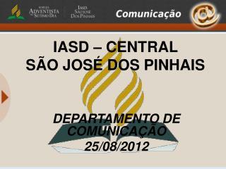 IASD – CENTRAL  SÃO JOSÉ DOS PINHAIS