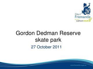 Gordon  Dedman Reserve skate  park