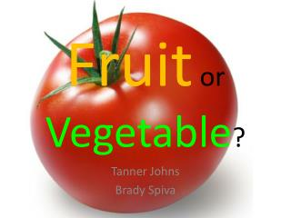 Fruit  or  Vegetable ?