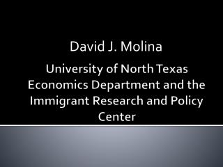 University of North Texas Economics Department and the Immigrant Research and Policy Center
