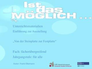"""Unterrichtsmaterialien Einführung zur Ausstellung """"Von  der Steinplatte zur Festplatte"""""""