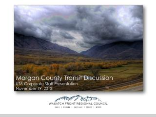 Morgan County Transit Discussion UTA Corporate Staff Presentation November 19, 2013