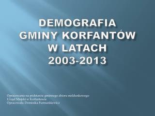 Demografia  Gminy Korfantów  w latach  2003-2013