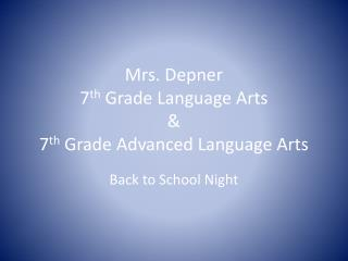 Mrs. Depner 7 th  Grade Language Arts  & 7 th  Grade Advanced Language Arts