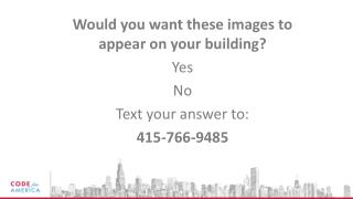 Would you want these images to appear on your building? Yes N o Text your answer to: 415-766-9485