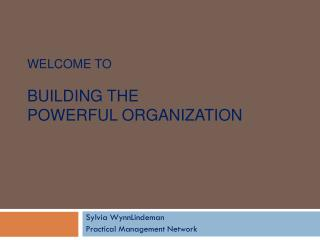 Welcome to Building the Powerful Organization