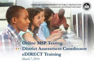Online MSP Testing  District Assessment Coordinator eDIRECT Training March 7, 2014