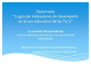 """Diplomado """"Logro de  indicadores de desempeño en el uso educativo de las  Tic´s """""""