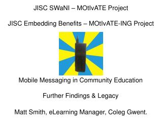JISC  SWaNI  �  MOtIvATE  Project JISC Embedding Benefits �  MOtIvATE -ING Project