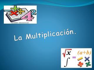 La Multiplicaci�n.
