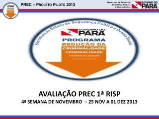 AVALIAÇÃO PREC 1ª RISP  4 ª  SEMANA DE NOVEMBRO  –  25 NOV A 01 DEZ 2013