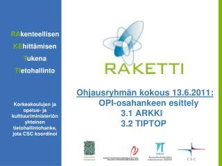 Ohjausryhmän kokous 13.6.2011: OPI-osahankeen  esittely 3.1 ARKKI 3.2 TIPTOP