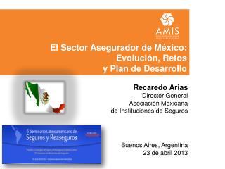 El Sector Asegurador de México: Evolución ,  Retos  y  Plan de  Desarrollo