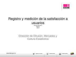 Registro y medición de la satisfacción a usuarios Informe Ejecutivo Febrero 2013