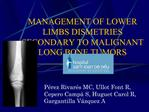 MANAGEMENT OF LOWER LIMBS DISMETRIES SECONDARY TO MALIGNANT LONG BONE TUMORS
