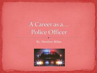 A Career as a…. Police Officer