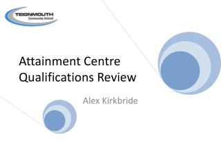 Attainment Centre Qualifications Review