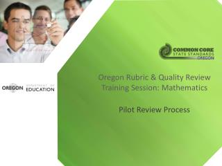 Oregon Rubric  & Quality Review  Training Session:  Mathematics