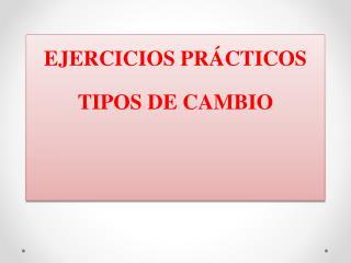 EJERCICIOS PRÁCTICOS TIPOS DE CAMBIO