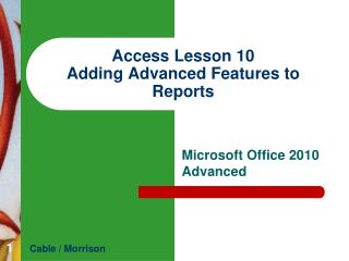 Access  Lesson  10 Adding Advanced Features to Reports