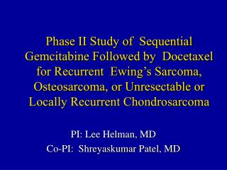 Phase II Study of  Sequential Gemcitabine Followed by  Docetaxel for Recurrent  Ewing s Sarcoma, Osteosarcoma, or Unrese