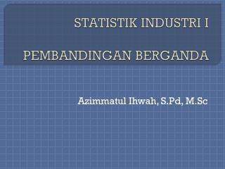STATISTIK INDUSTRI  I PEMBANDINGAN BERGANDA