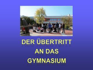 Der Übertritt  an das  Gymnasium
