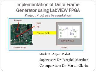Implementation of Delta Frame Generator using  LabVIEW  FPGA Project Progress Presentation