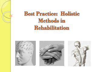 Best Practice:  Holistic Methods in Rehabilitation