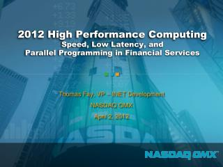 Thomas Fay, VP – INET Development NASDAQ OMX April 2, 2012