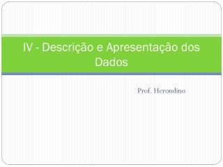 IV - Descrição e Apresentação dos Dados