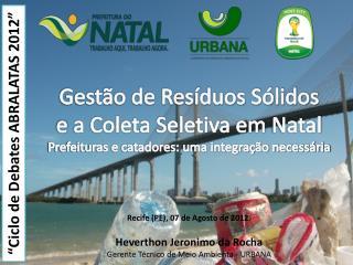 Heverthon Jeronimo da Rocha Gerente Técnico de Meio Ambienta - URBANA