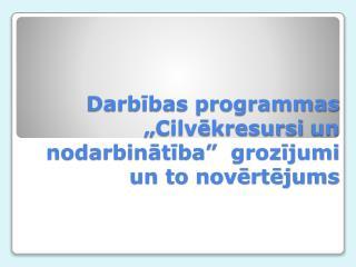 """Darbības programmas  """" Cilvēkresursi  un  nodarbinātība """"   grozījumi un to novērtējums"""