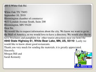 200 S.White Oak Rd.								 White Oak TX 75693 September 10, 2010 Bloomington chamber of commerce