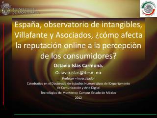 Octavio Islas Carmona. Octavio.islas@itesm.mx Profesor – Investigador