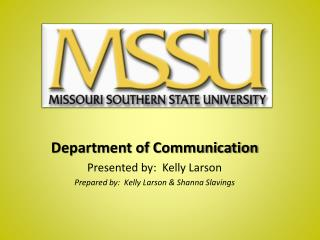 Department of Communication Presented by:  Kelly Larson