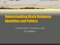 Understanding Black Religious Identities and Politics