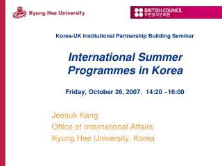 Korea-UK Institutional Partnership Building Seminar  International Summer Programmes in Korea  Friday, October 26, 2007.