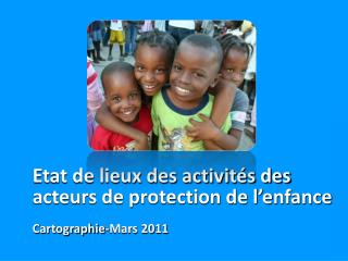 Etat de lieux des activités des acteurs de protection de l'enfance Cartographie -Mars 2011