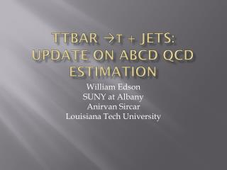 TTbar  τ  + jets : update on ABCD QCD  estimation