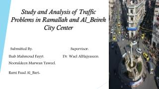 Study and Analysis of Traffic Problems in Ramallah and Al_Beireh  City  Center