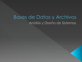 Bases de Datos y Archivos